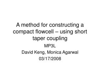 A method for constructing a compact flowcell – using short taper coupling