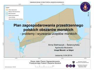 Anna Stelmaszyk – Świerczyńska Agnieszka Mostowiec Urząd Morski  w Gdyni Jastarnia, 9.04.2014r.