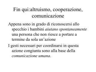 Fin qui:altruismo, cooperazione, comunicazione