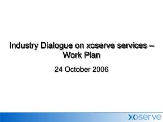 Industry Dialogue on xoserve services – Work Plan