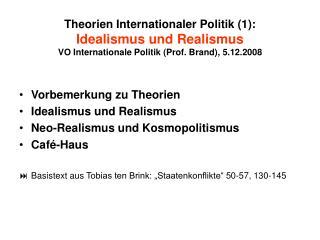 Vorbemerkung zu Theorien Idealismus und Realismus Neo-Realismus und Kosmopolitismus Caf�-Haus