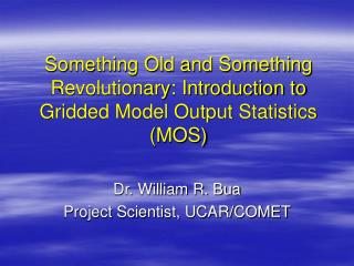 Something Old and Something Revolutionary: Introduction to Gridded Model Output Statistics (MOS)