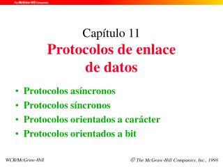 Capítulo 11 Protocolos de enlace  de datos