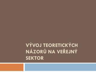 Vývoj teoretických názorů na veřejný sektor