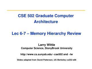 CSE 502 Graduate Computer Architecture  Lec 6-7 – Memory Hierarchy Review