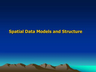 Spatial Data Models and Structure