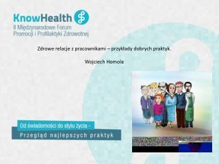 Zdrowe relacje z pracownikami – przykłady dobrych praktyk.  Wojciech Homola