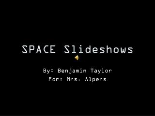 SPACE Slideshows