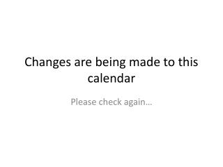 Changes are being made to this calendar