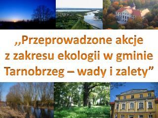 """,,Przeprowadzone akcje  z zakresu ekologii w gminie Tarnobrzeg – wady i zalety"""""""