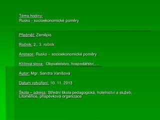 Téma hodiny:  Rusko -  socioekonomické poměry Předmět:  Zeměpis Ročník:  2., 3. ročník