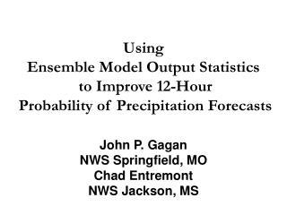 John P. Gagan NWS Springfield, MO Chad Entremont NWS Jackson, MS