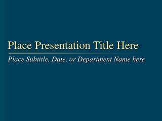 Place Presentation Title Here