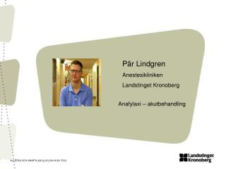 P�r Lindgren Anestesikliniken  Landstinget Kronoberg