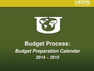 Budget Process: Budget Preparation Calendar 2014 ~ 2015