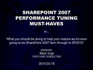 Or...  What you should be doing to help your mature-as-its-ever-going-to-be SharePoint 2007 farm through to SP2010   pre