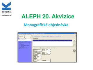 ALEPH 20. Akvizice