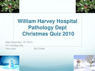 William Harvey Hospital Pathology Dept  Christmas Quiz 2010
