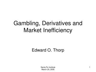 Gambling, Derivatives and Market Inefficiency