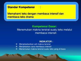 Standar Kompetensi : Memahami teks dengan membaca intensif dan membaca teks drama