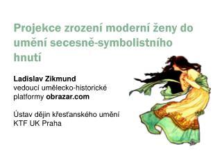 Projekce zrození moderní ženy do umění secesně-symbolistního hnutí