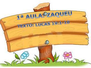 1ª AULA: ZAQUEU TEXTO: LUCAS 19:1-10