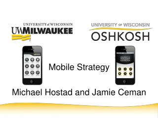 Mobile Strategy Michael  Hostad  and Jamie  Ceman