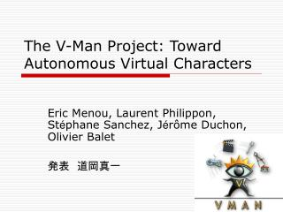 The V-Man Project: Toward Autonomous Virtual Characters