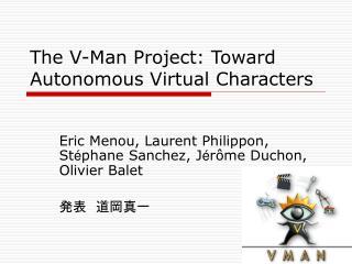The V-Man Project: Toward Autonomous Virtual Characters