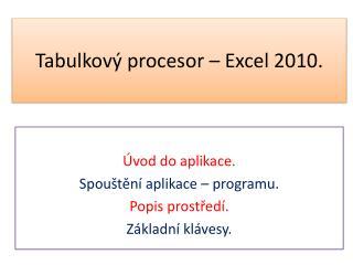 Tabulkový procesor – Excel 2010.