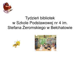 Tydzień bibliotek w Szkole Podstawowej nr 4 im. Stefana Żeromskiego w Bełchatowie