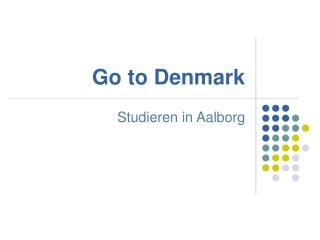 Go to Denmark