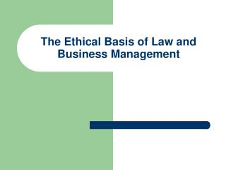 The Ethical Basis of Law and Business Management