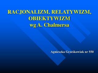 RACJONALIZM, RELATYWIZM, OBIEKTYWIZM  wg A. Chalmersa