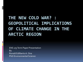 The new cold war? : Geopolitical implications of climate change in the arctic region