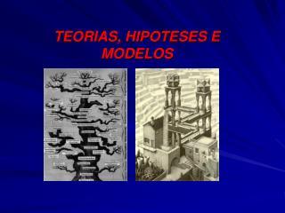 TEORIAS, HIPOTESES E MODELOS
