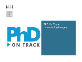 PhD  On  Track - å støtte forskningen