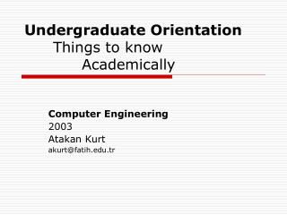 Undergraduate Orientation 	Things to know 		Academically