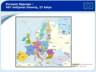 Europos Sąjunga  – 497 mili j on ai žmonių,  27  šalys