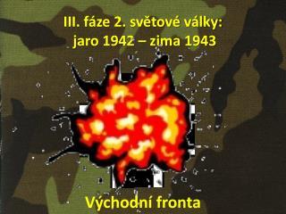 III. fáze 2. světové války:  jaro 1942 – zima 1943