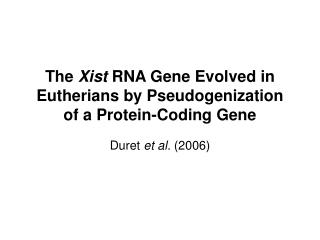The  Xist  RNA Gene Evolved in Eutherians by Pseudogenization of a Protein-Coding Gene