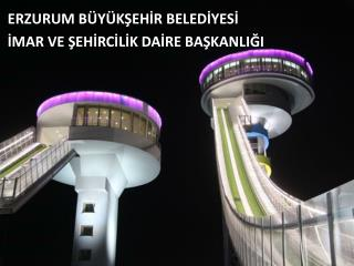 ERZURUM B�Y�K?EH?R BELED?YES? ?MAR VE ?EH?RC?L?K DA?RE BA?KANLI?I