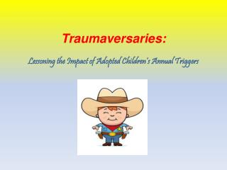 Traumaversaries:  Lessoning the Impact of Adopted Children's Annual Triggers