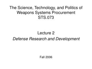 Lecture 2  Defense Research and Development Fall 2006