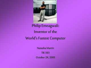 Philip Emeagwali:  Inventor of the  World's Fastest Computer
