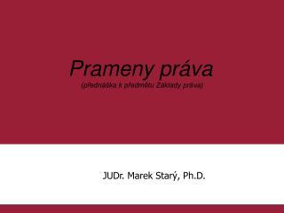 Prameny práva (přednáška k předmětu Základy práva)