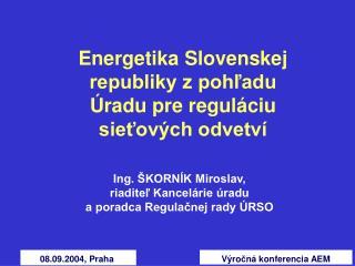 Energetika Slovenskej republiky z pohľadu  Úradu pre reguláciu  sieťových odvetví