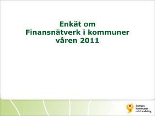 Enkät om  Finansnätverk i kommuner  våren 2011