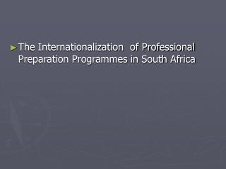 The Internationalization  of Professional Preparation Programmes in South Africa