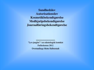 """_________ """"Lov-junglen"""" i en odontologisk kontekst Fælleskursus 2012"""